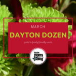 March Dayton Dozen: Guide to Family-Friendly Events {2018}