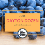 June Dayton Dozen: Guide to Family Friendly Events {2018}