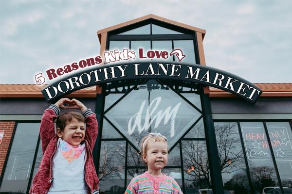 Five Reasons Kids Love Dorothy Lane Market